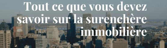 Tout savoir sur la surenchère à Montréal
