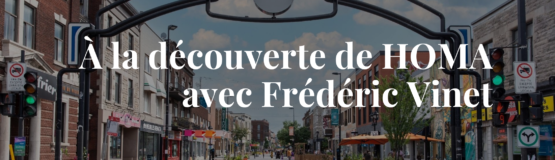 Découvrir HOMA - Courtier Montreal